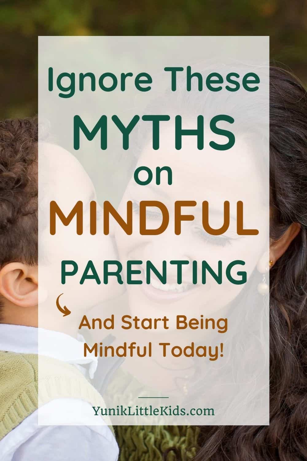 ignore these myths about mindful parenting