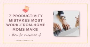 productivity mistakes by work from home moms